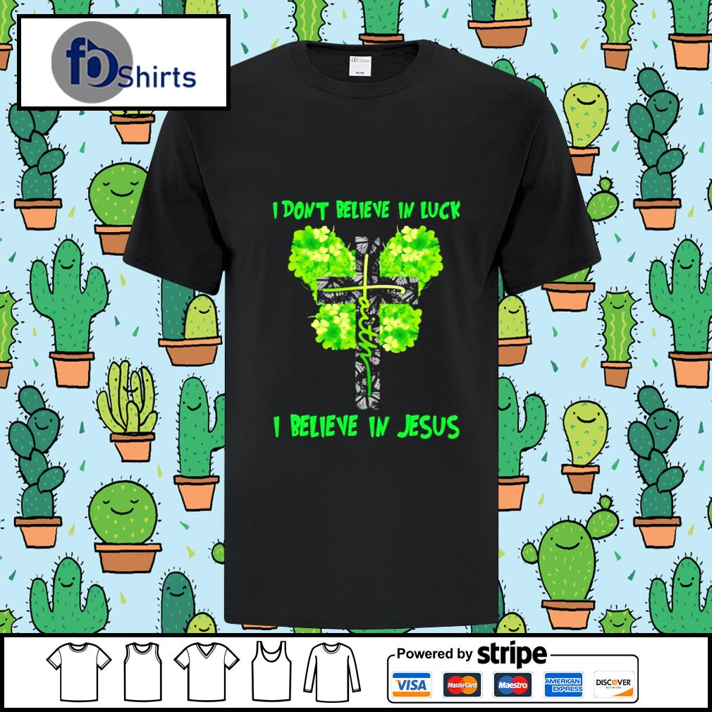 St Patrick's Day I Don't Believe In Luck I Believe In Jesus Shirt