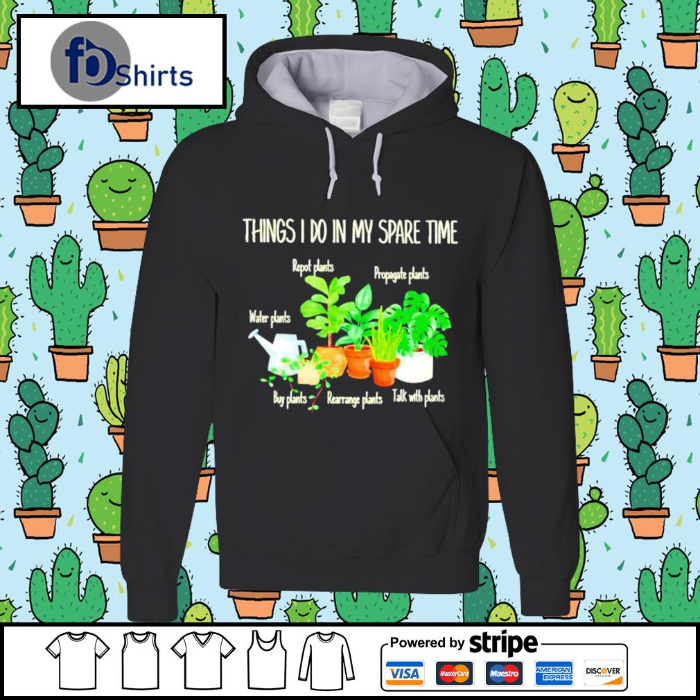 Thing I do in my spare time repot plants water plants hoodie