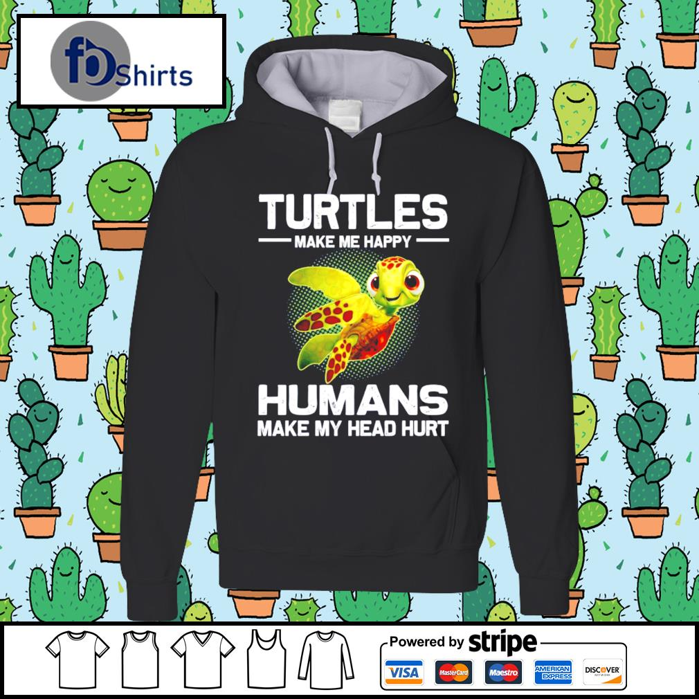 Turtles make me happy humans make my head hurt hoodie