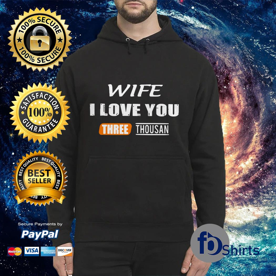 Wife I love You three thousand Hoodie
