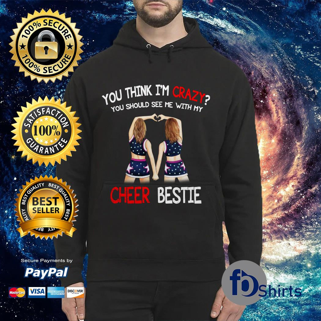 You think I'm crazy You should see me with my Cheer bestie Hoodie