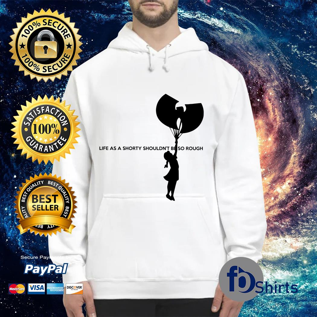 Wu Tang Clan life as a shorty shouldn't be so rough guys Hoodie