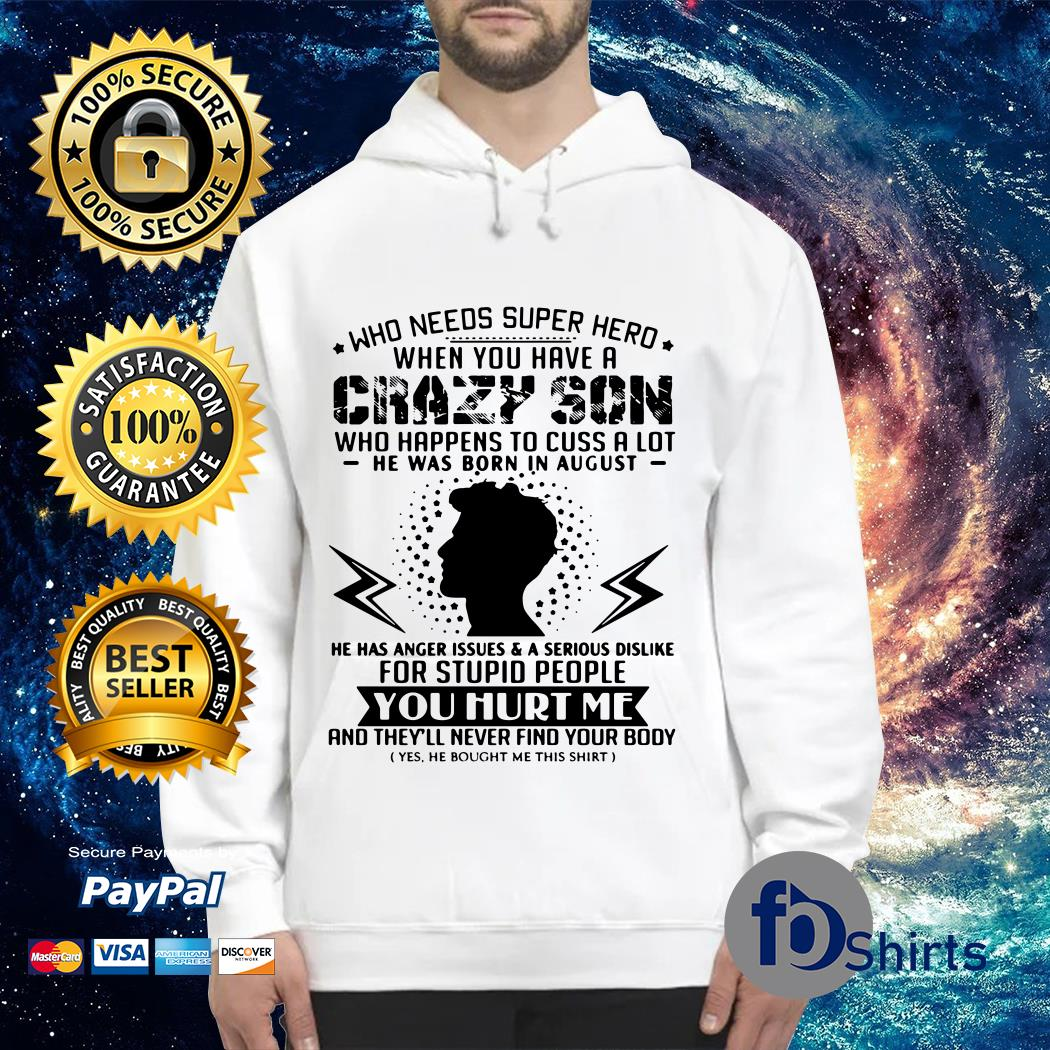 Who needs superhero when you have crazy son born in august Hoodie