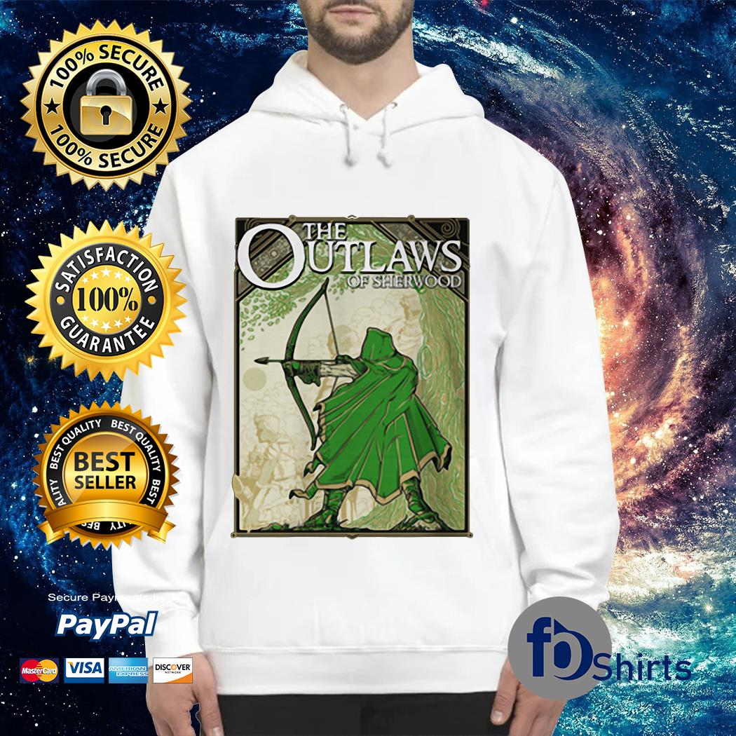 The Outlaws of sherwood shirt, hoodie, sweater and v-neck t-shirt