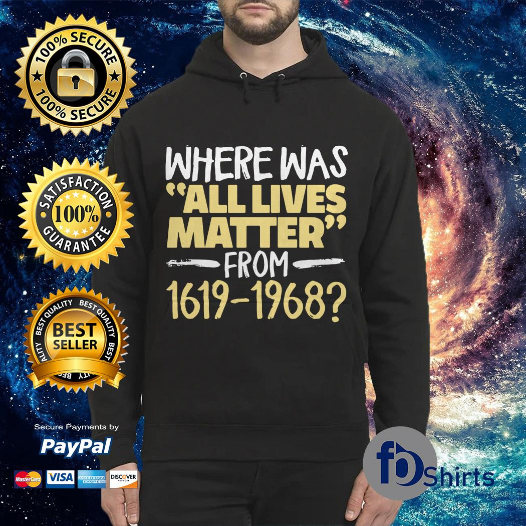 Where was All live Matter from 1619 1968 Hoodie