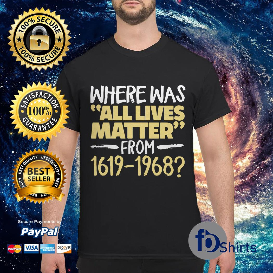 Where was All live Matter from 1619 1968 shirt