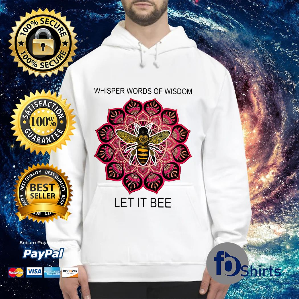 Whisper words of wisdom let it Bee Hoodie