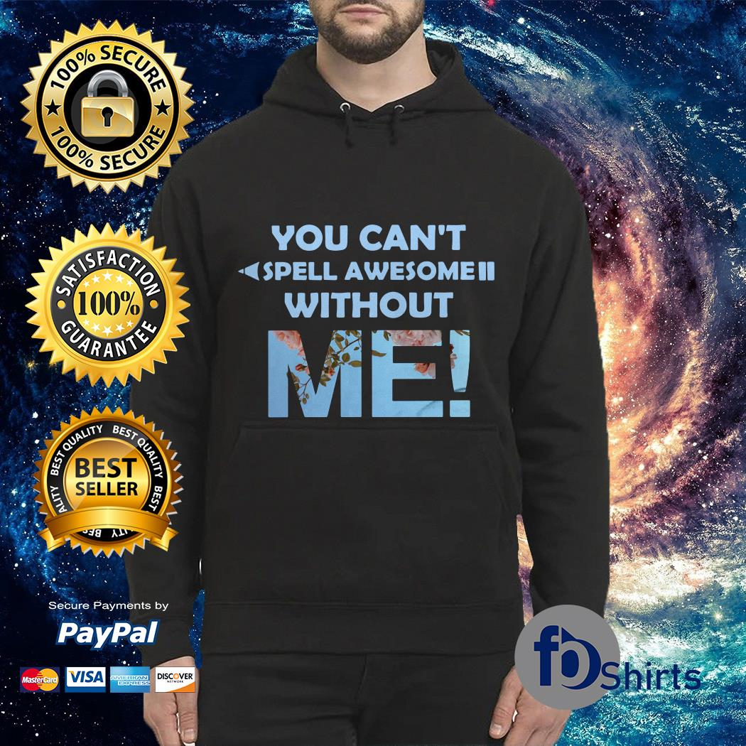 You can't Spell awesome without Me Hoodie