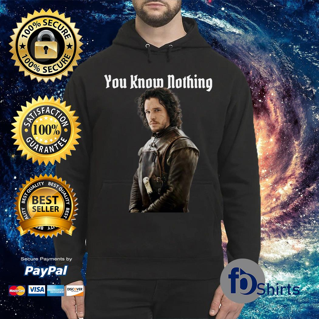 You Know Nothing Jon Snow T Shirt Game Of Thrones Hoodie