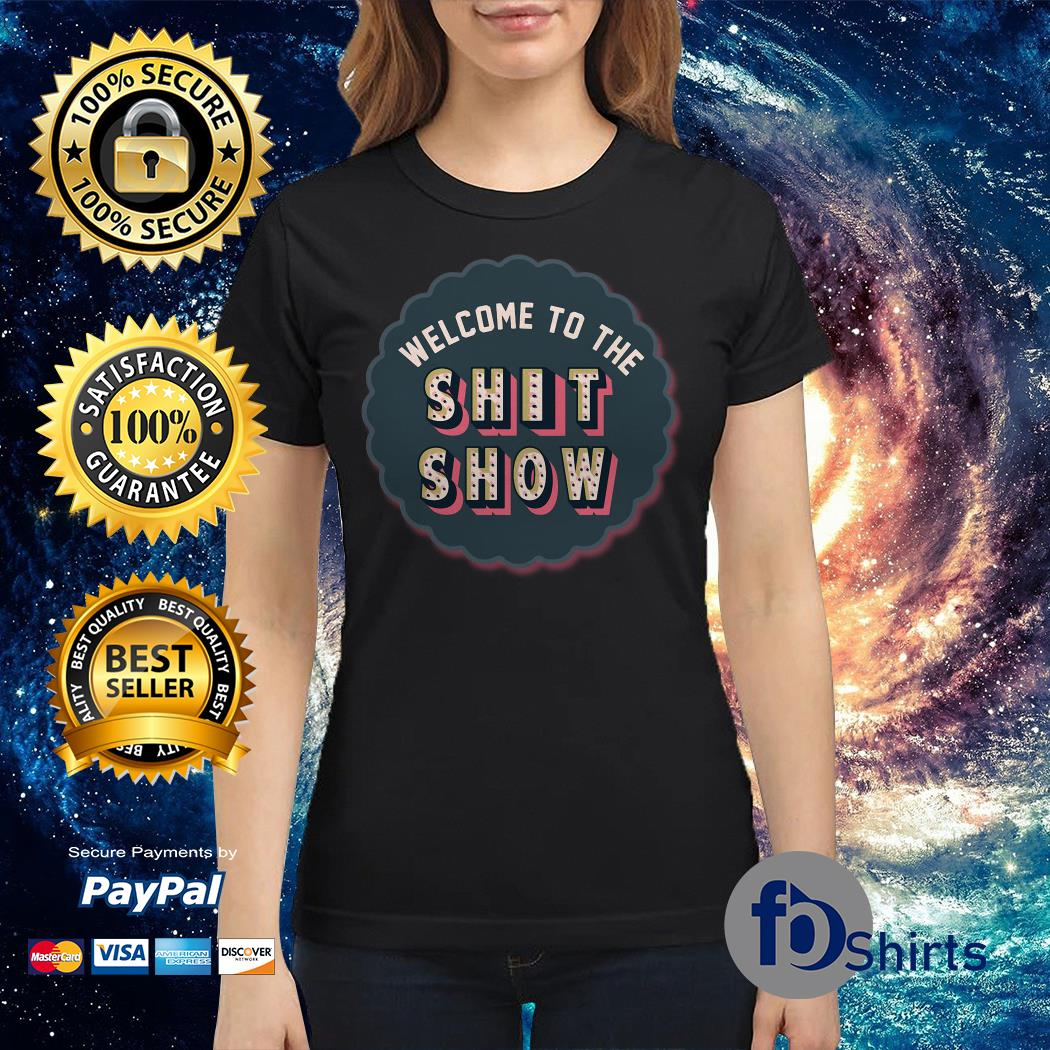 Welcome to the shit show Ladies tee