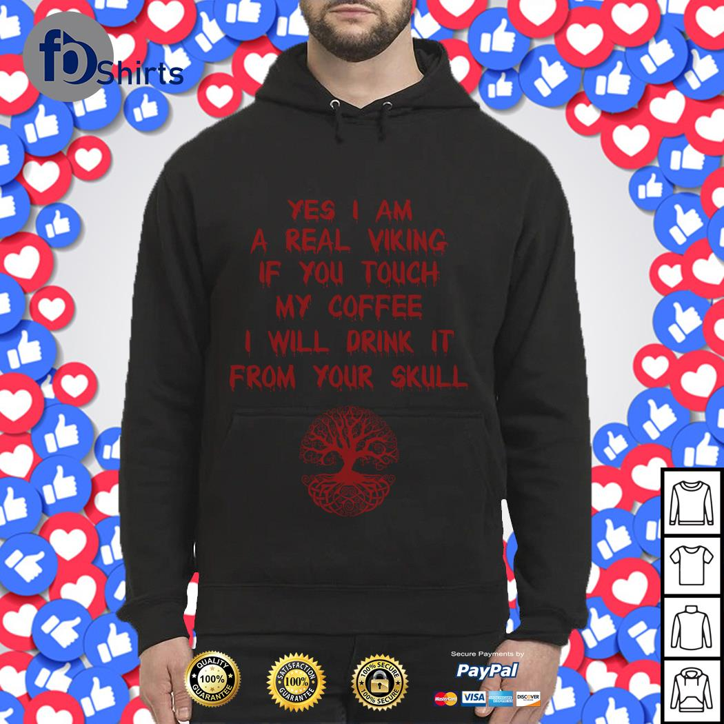 Yes I am a real Viking if you touch my coffee I will drink it from your skull Hoodie