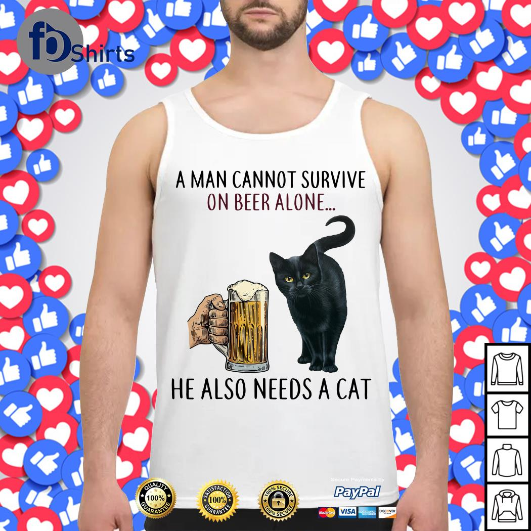 A man cannot Survive on Beer alone He also needs a Cat Tank top