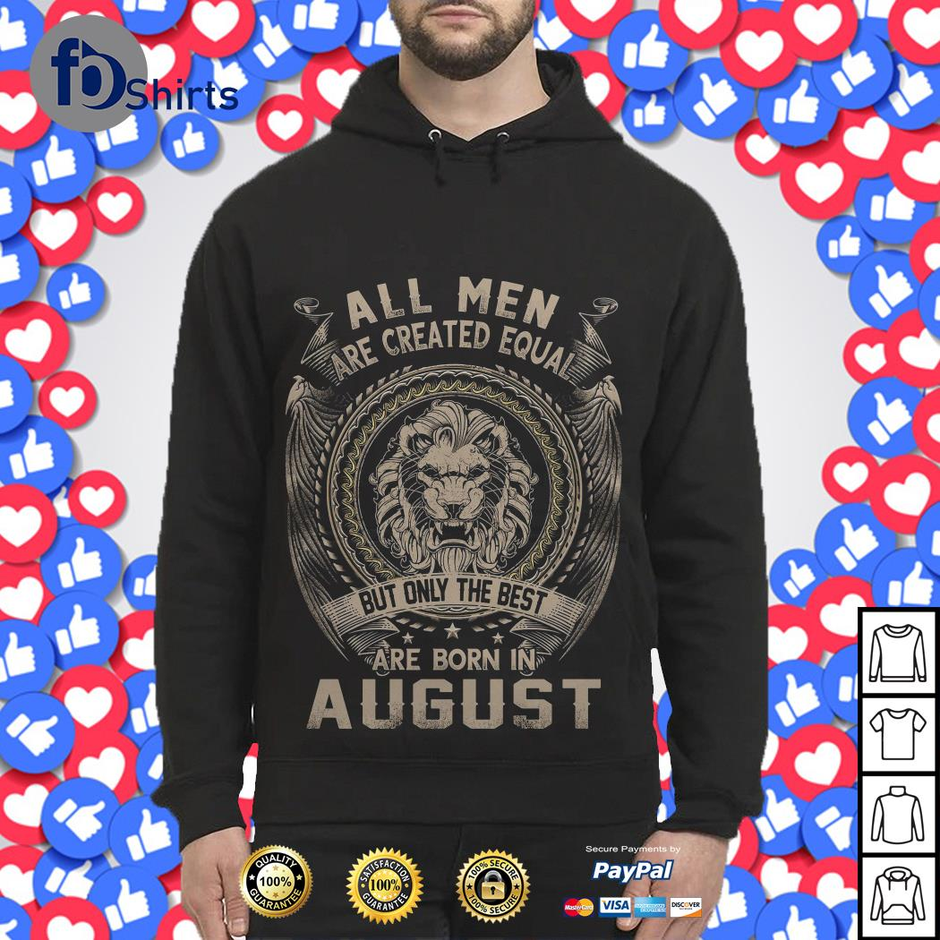Leo all Men are Created equal but only the best are born in August Hoodie