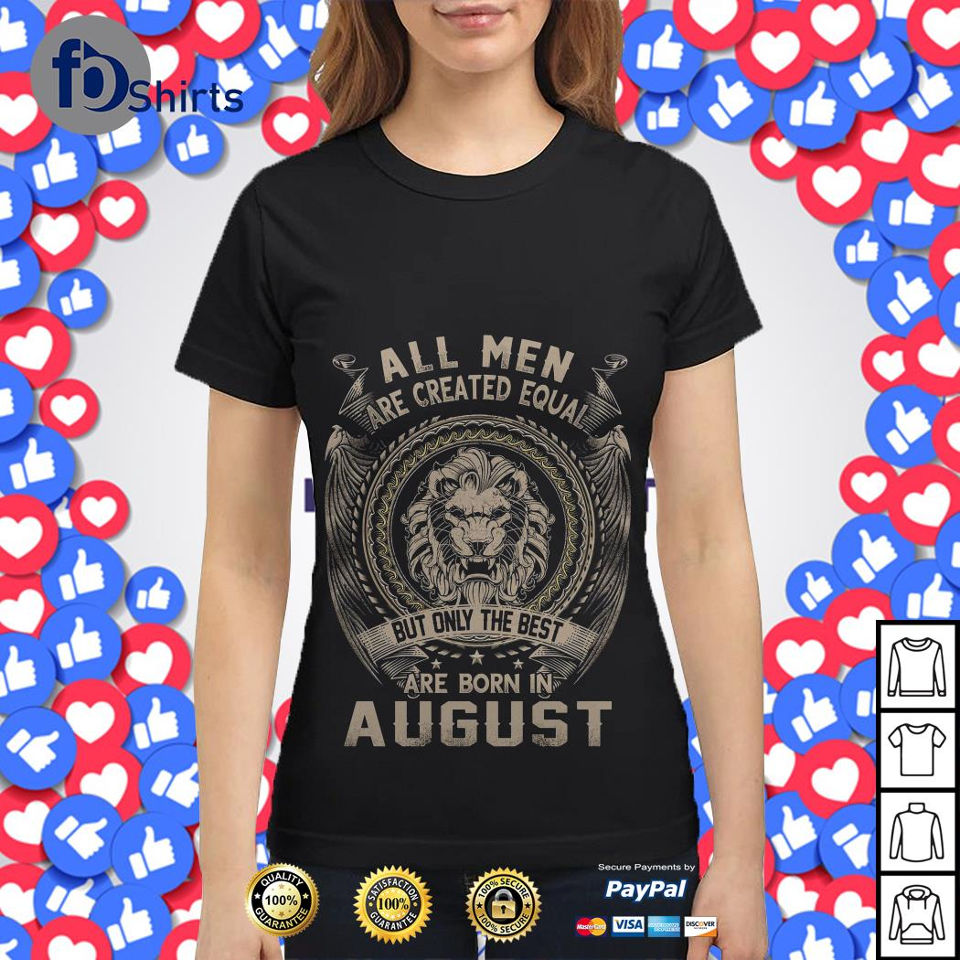 Leo all Men are Created equal but only the best are born in August Ladies tee