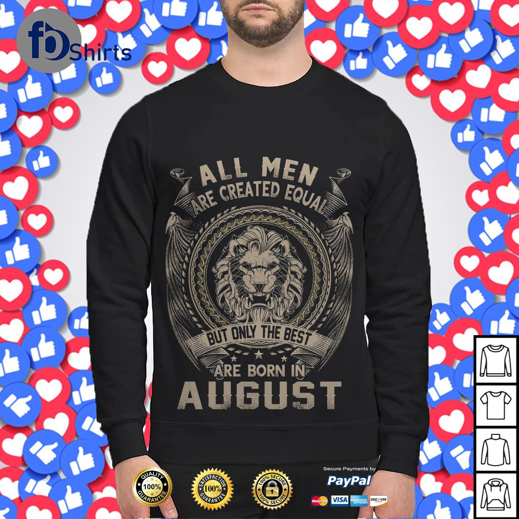 Leo all Men are Created equal but only the best are born in August Sweater