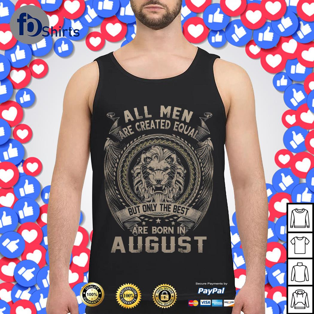 Leo all Men are Created equal but only the best are born in August Tank top