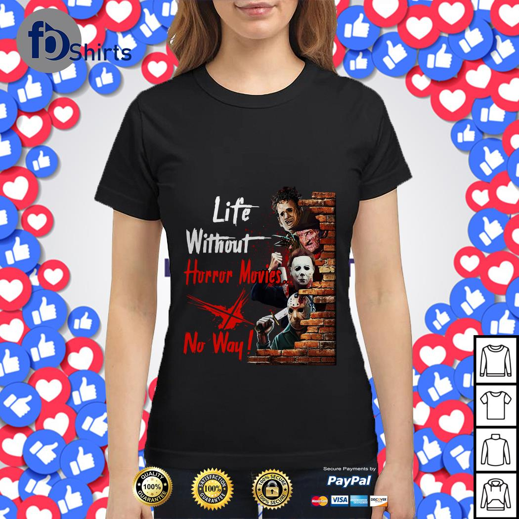 Life without horror movies no way Ladies tee