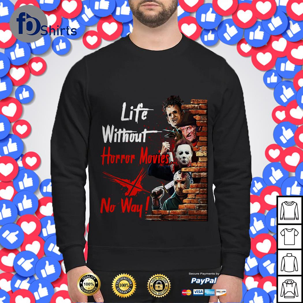 Life without horror movies no way Sweater