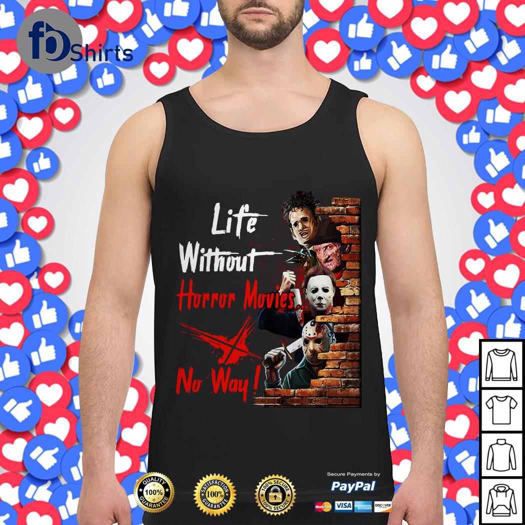 Life without horror movies no way Tank topLife without horror movies no way Tank top