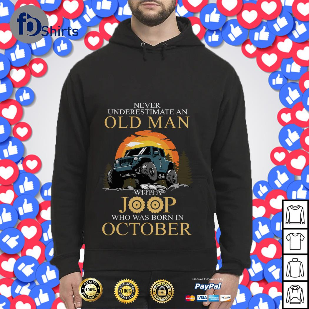 Never Underestimate an old Man with a Joop Who was born in October Hoodie