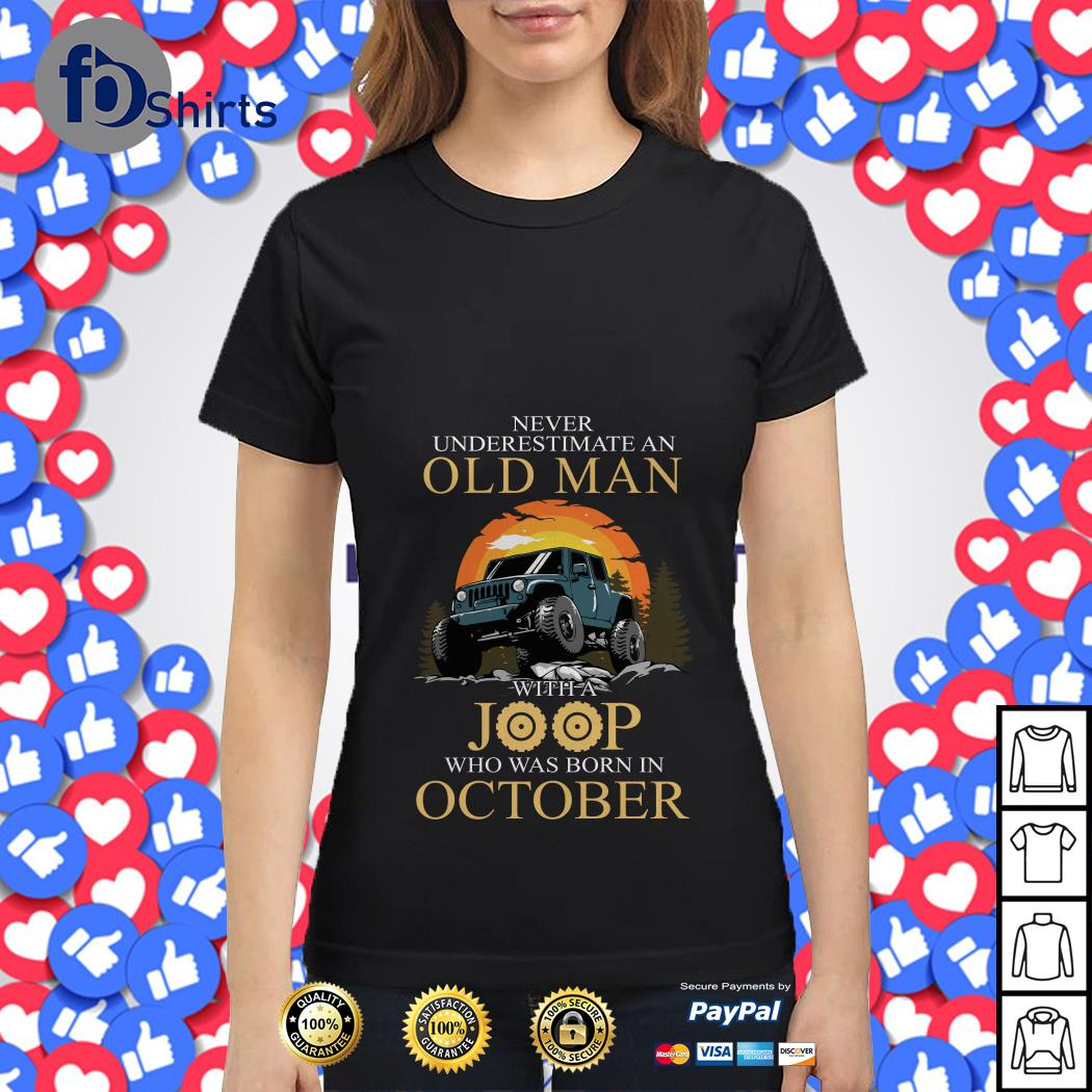Never Underestimate an old Man with a Joop Who was born in October Ladies tee