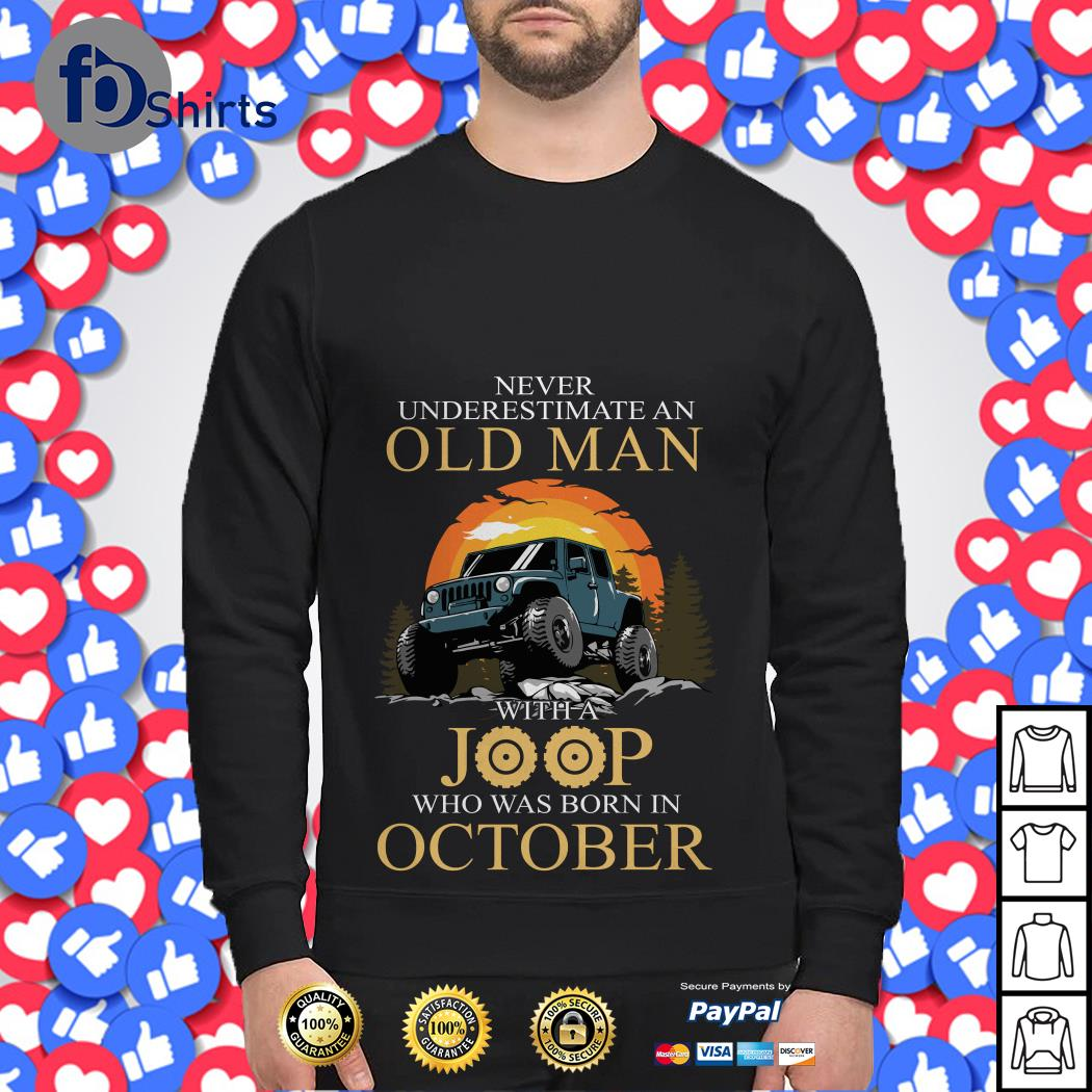 Never Underestimate an old Man with a Joop Who was born in October Sweater