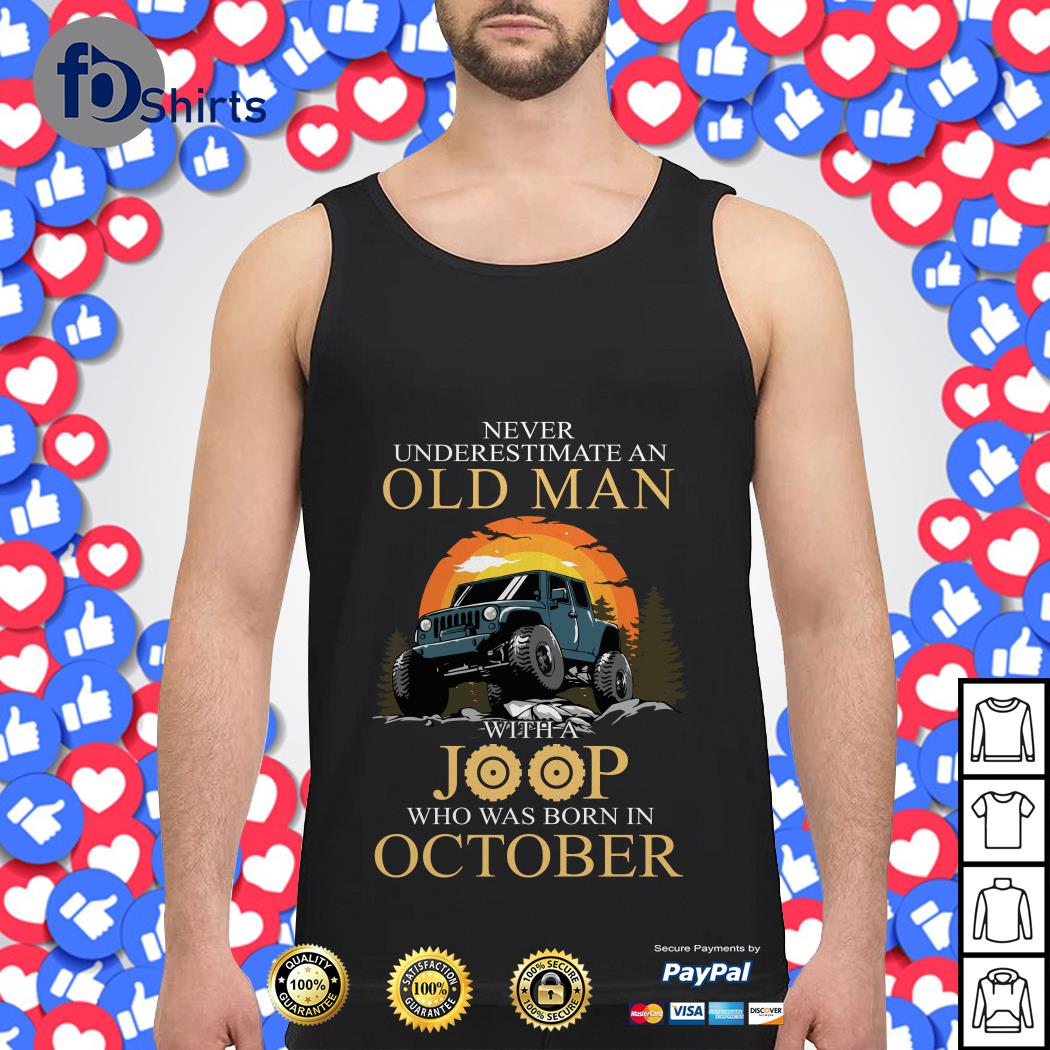 Never Underestimate an old Man with a Joop Who was born in October Tank top