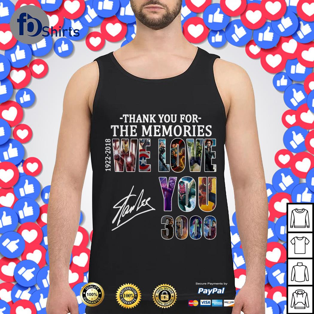 Stan Lee Thank you for the memories 1922-2018 we love you 3000 Tank topStan Lee Thank you for the memories 1922-2018 we love you 3000 Tank top
