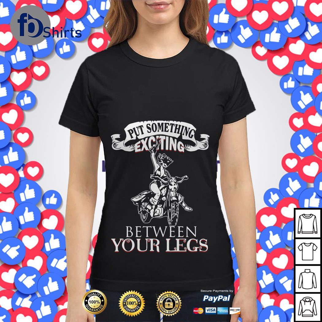 Biker and Girl Put Something Exciting Between Your Legs Ladies tee