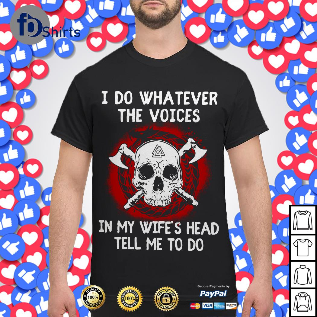 I do whatever the voices In my wife's head Tell Me to do shirt