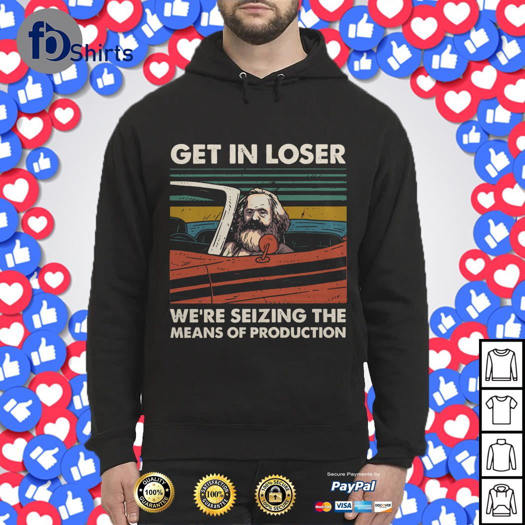 Karl Marx get in loser we're seizing the means of production vintage Hoodie