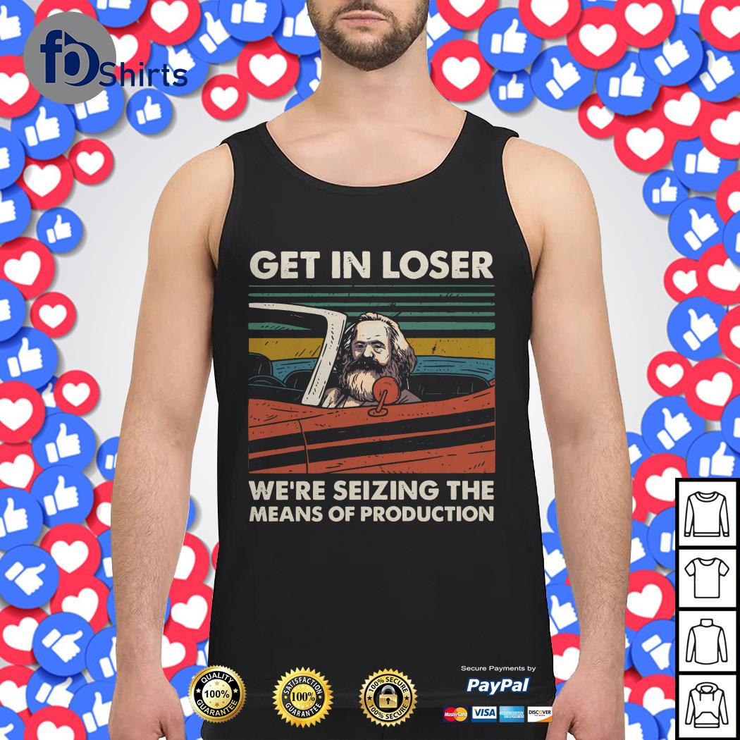Karl Marx get in loser we're seizing the means of production vintage Tank top