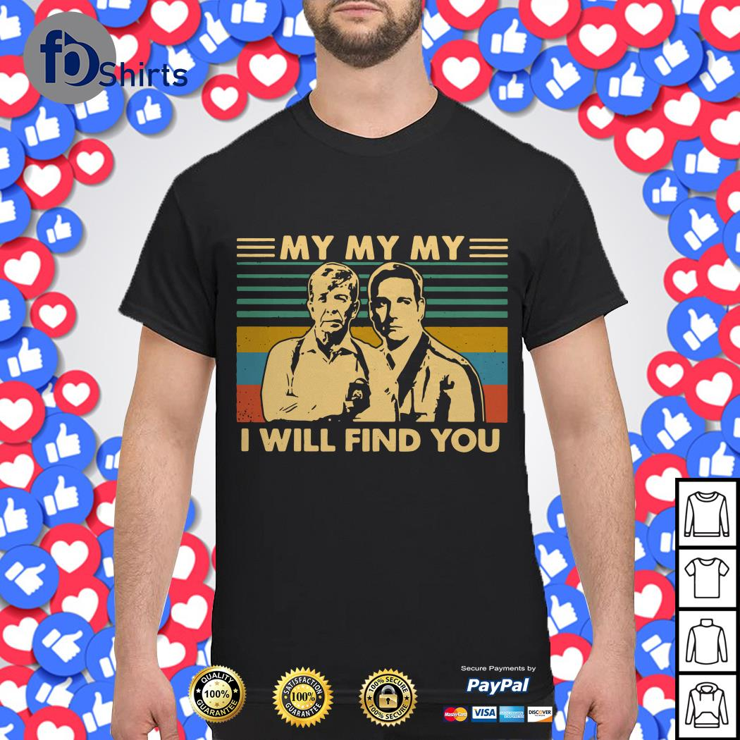My my my I will find you vintage shirt