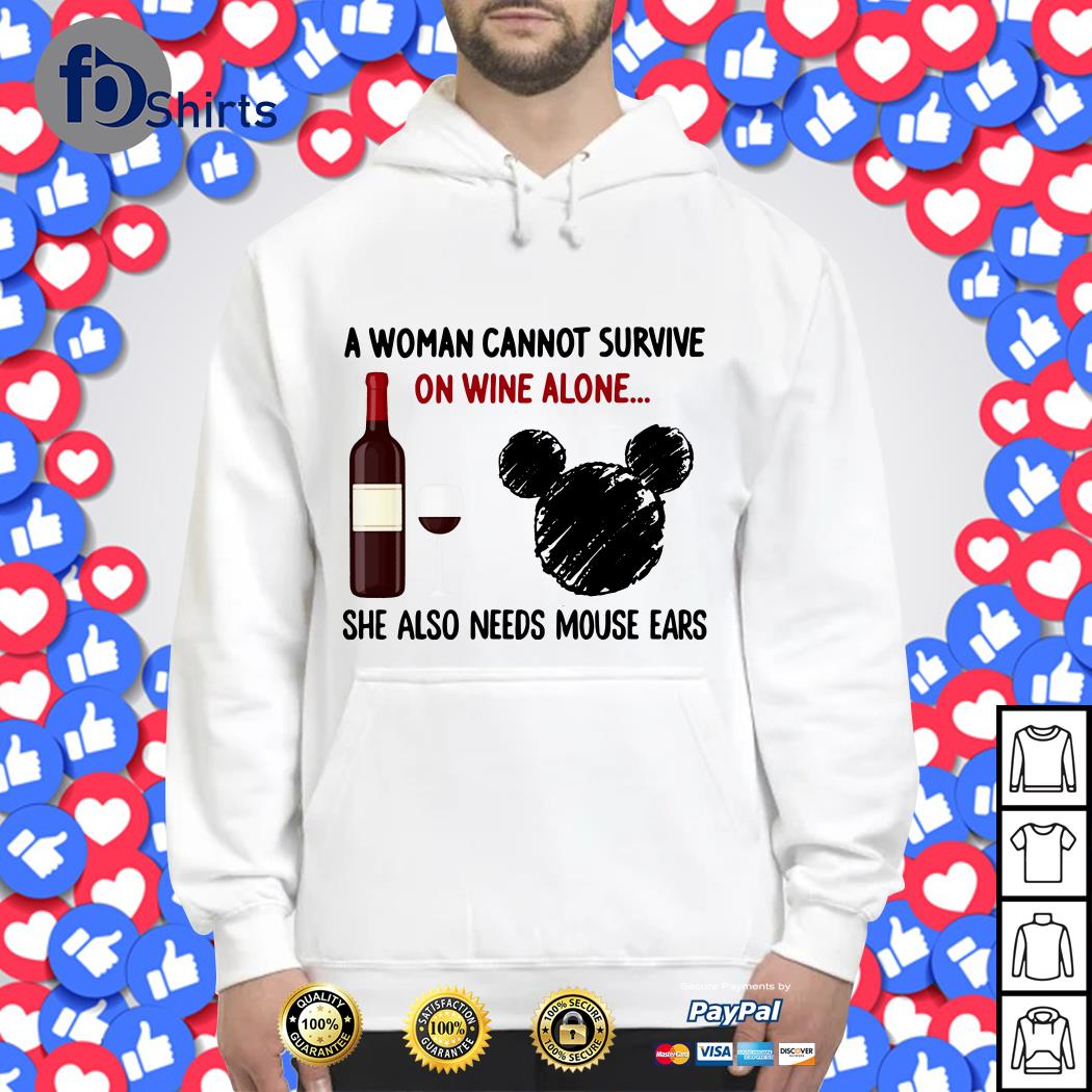 A Woman Cannot Survive On Wine Alone She Also Needs Mouse Ears Hoodie