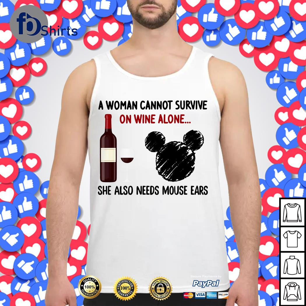 A Woman Cannot Survive On Wine Alone She Also Needs Mouse Ears Tank top