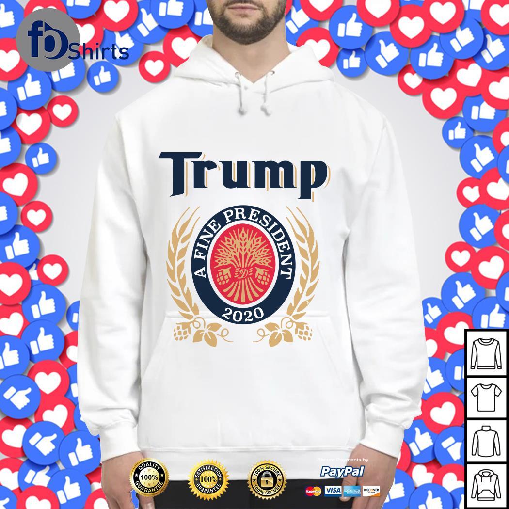 Trump a fine president 2020 Hoodie