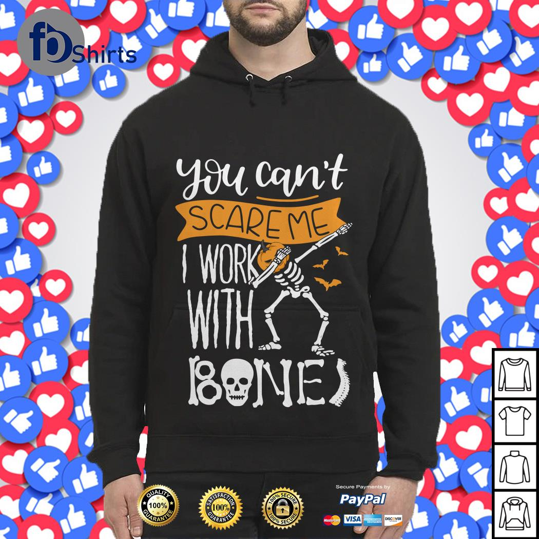 You can't Scare Me I work with bones Hoodie