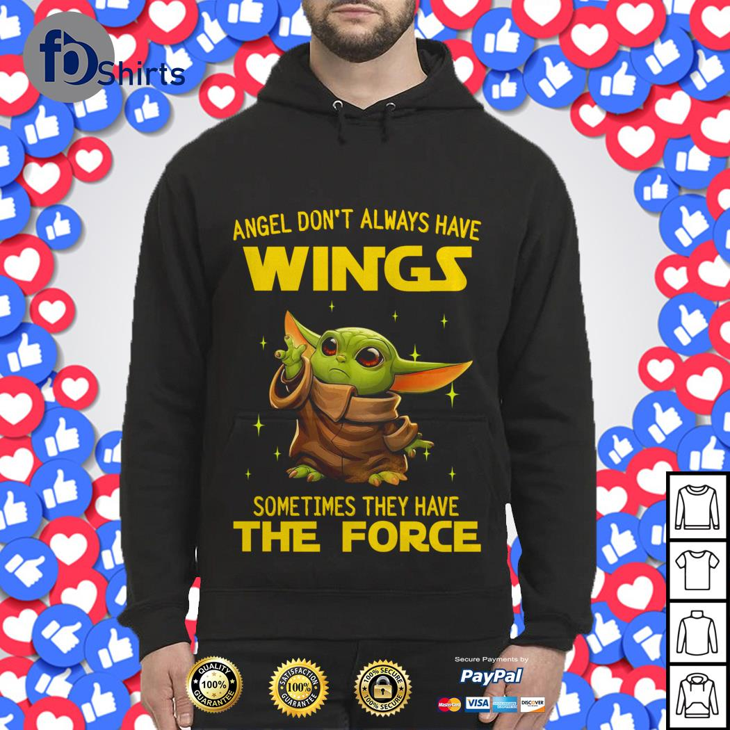 Baby Yoda Angel don't always have wings sometimes They have the Force shirt