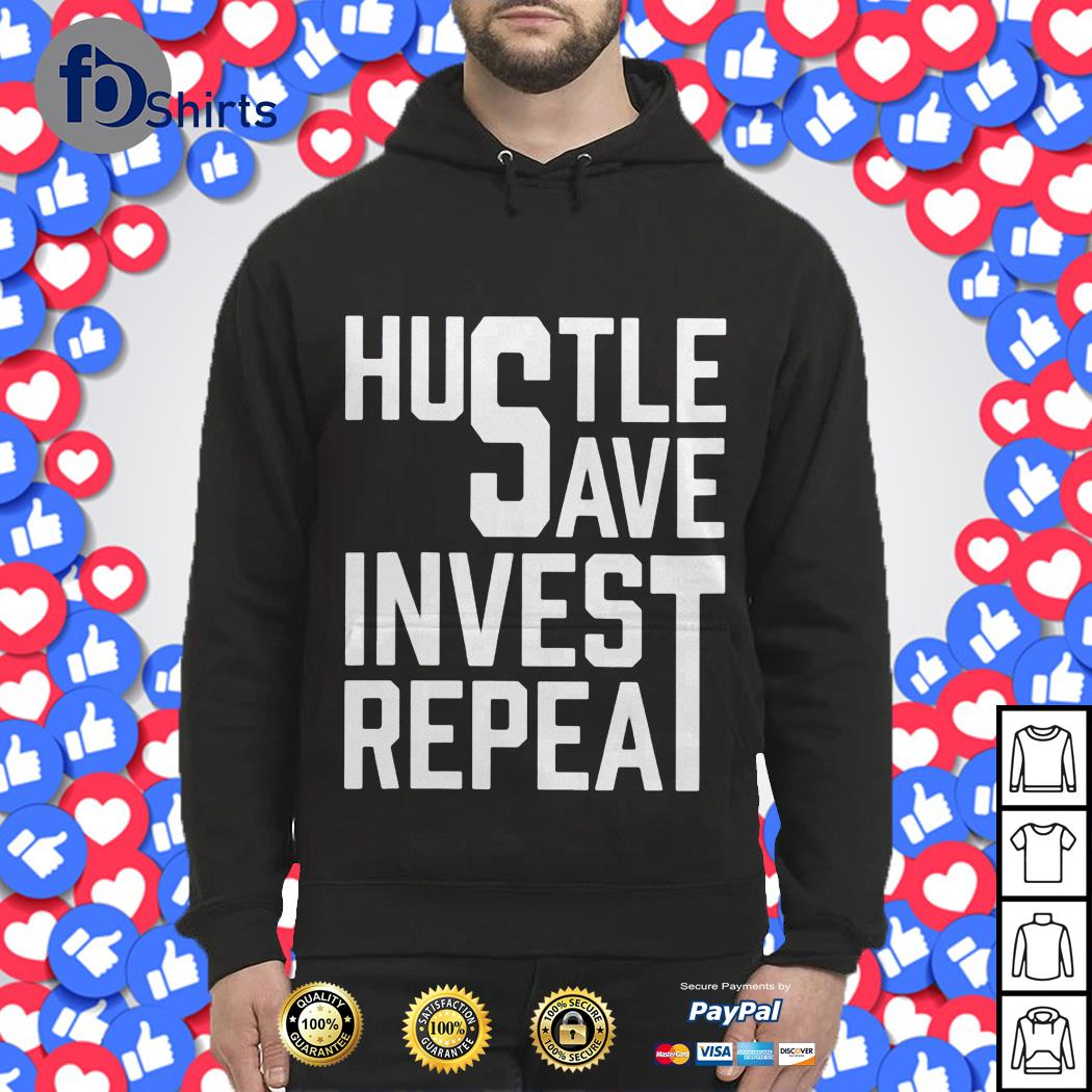 Hustle save invest Repeat shirt