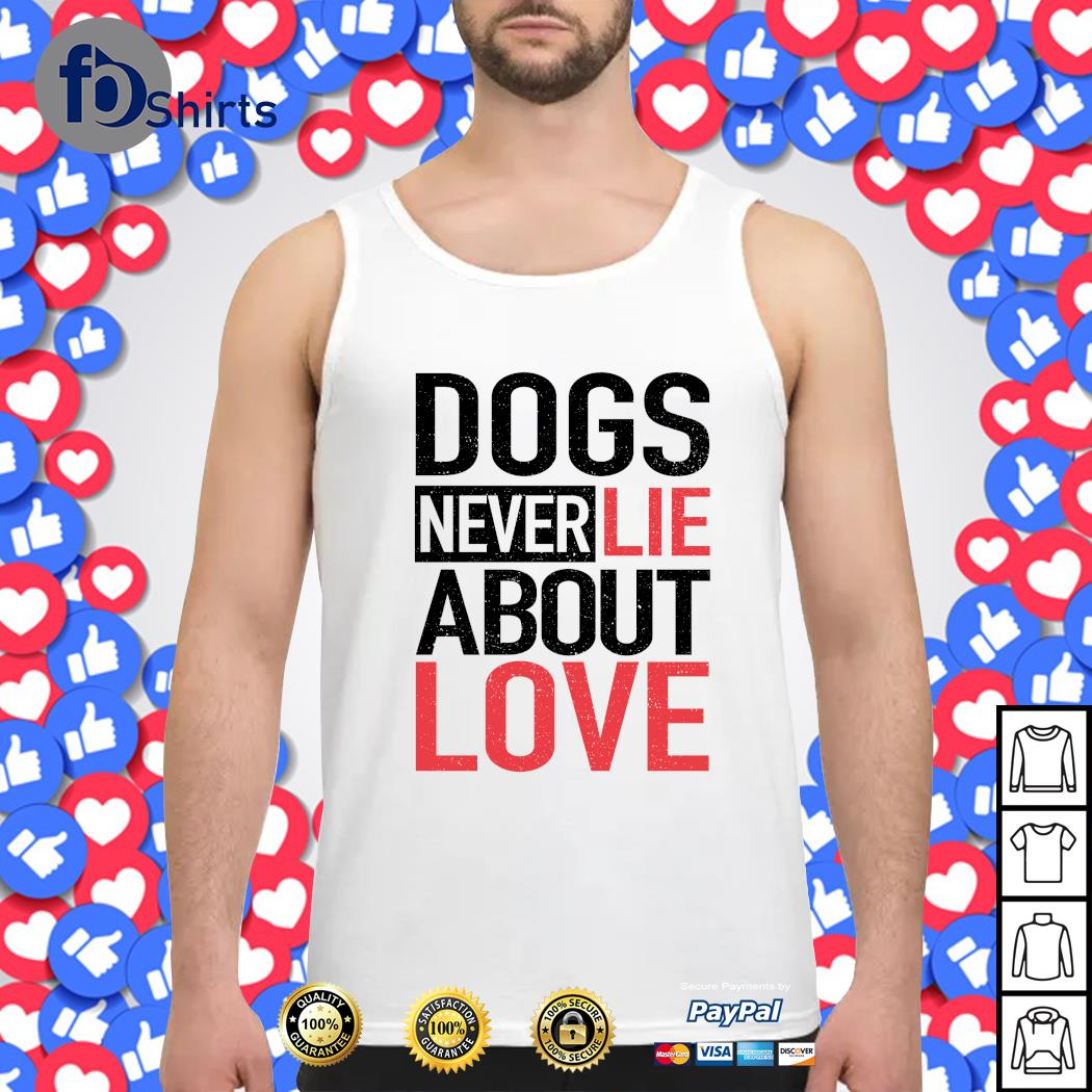 Dogs never lie about love s tank-top