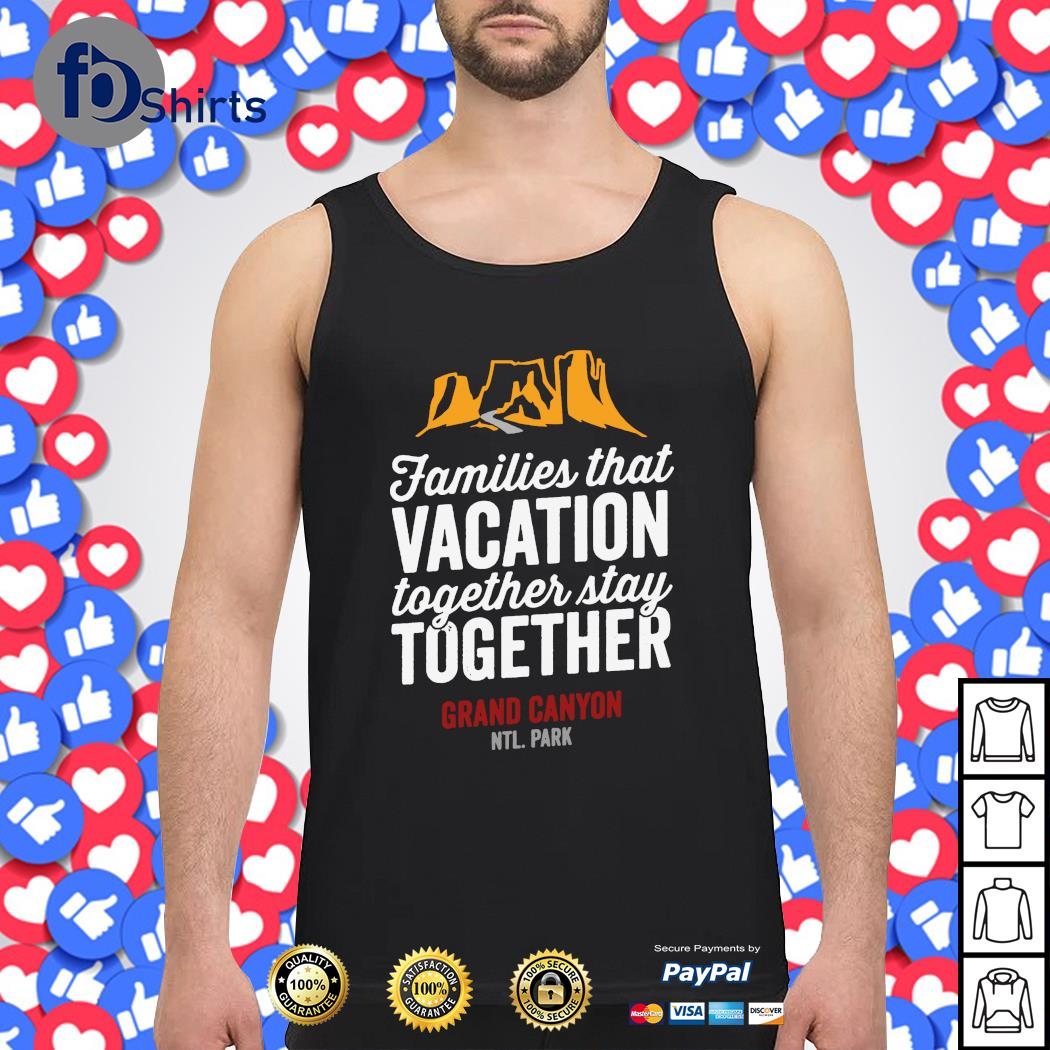 Families that vacation together stay together grand canyon s tank-top