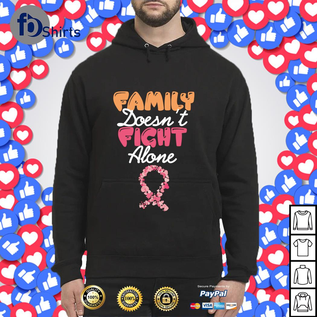 Family doesn't fight alone cancer s hoodie