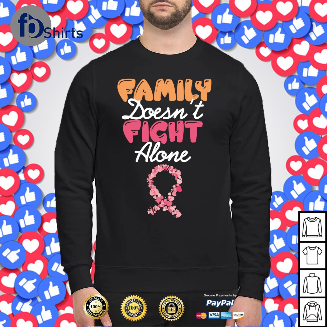 Family doesn't fight alone cancer s sweater
