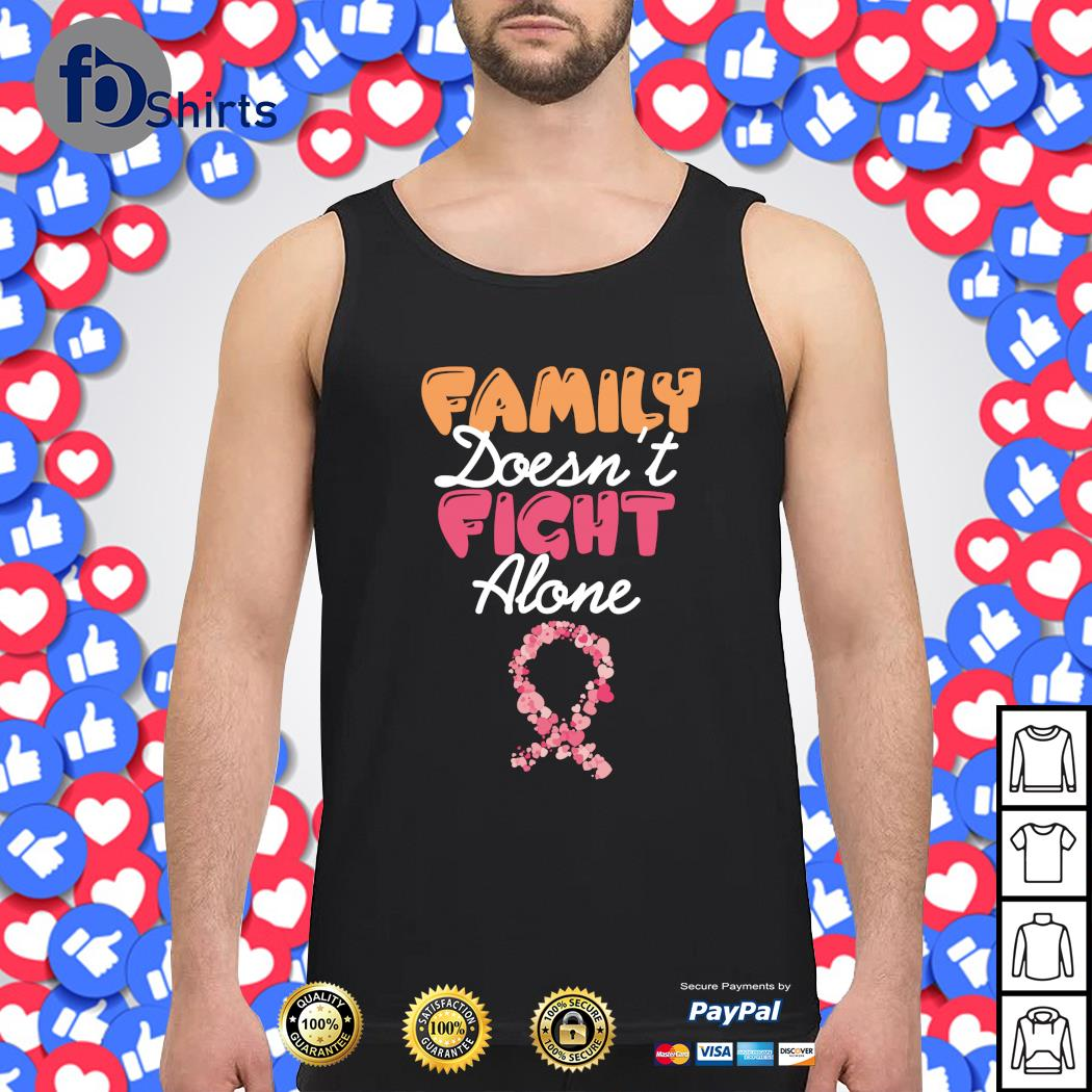 Family doesn't fight alone cancer s tank-top