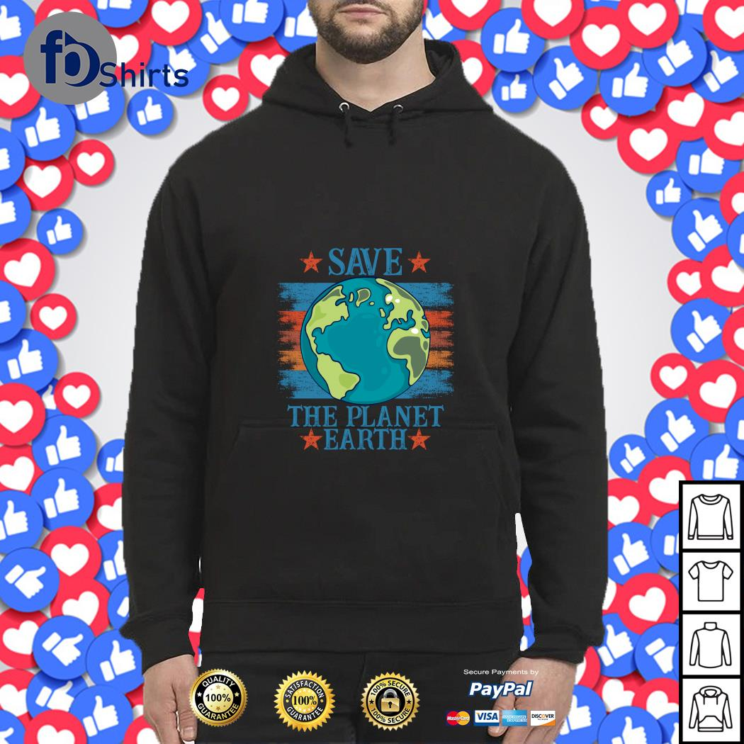 Save the planet earth s hoodie