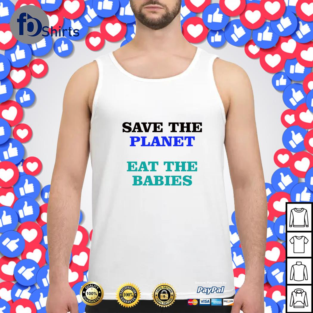 Save the planet eat the babies s tank-top
