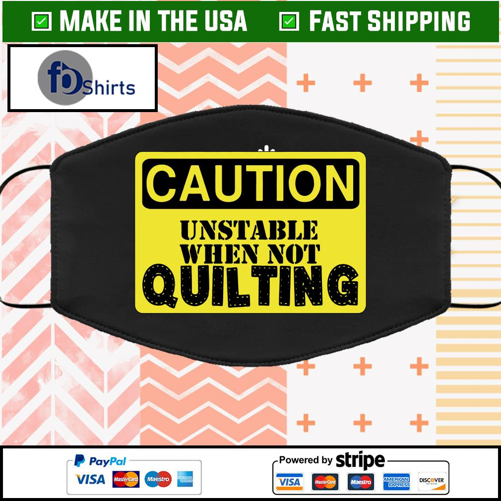 Caution unstable when not quilting Face Mask Washable