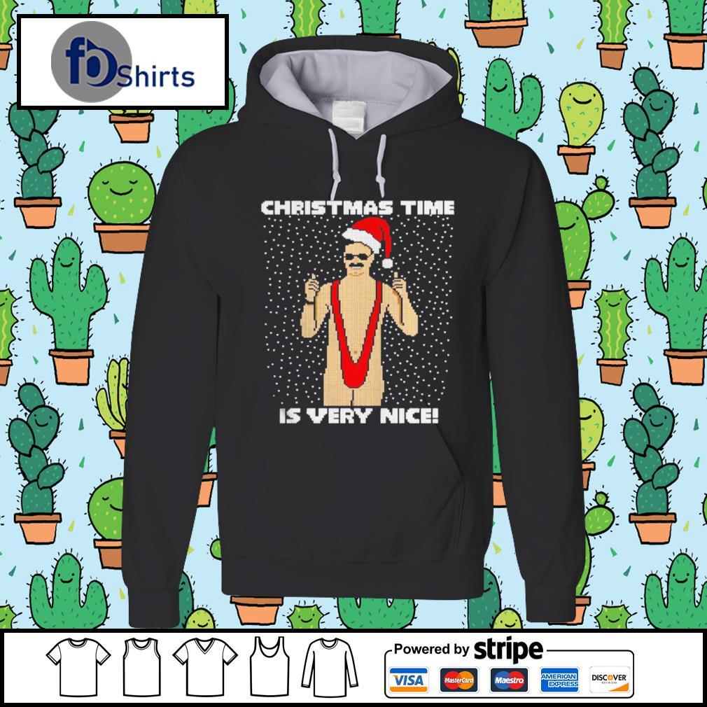 Christmas Time Is Very Nice Ugly s hoodie