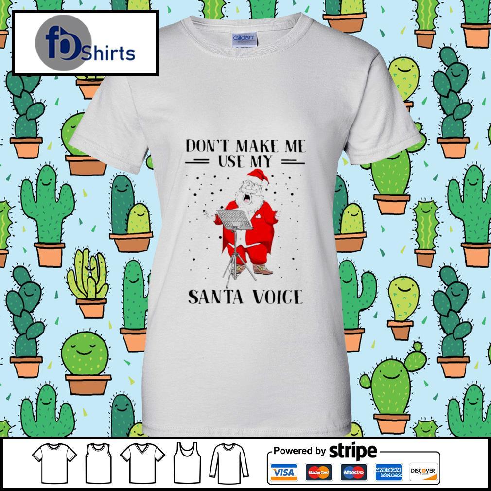 Dont Make Me Use My Santa Voice s ladies tee