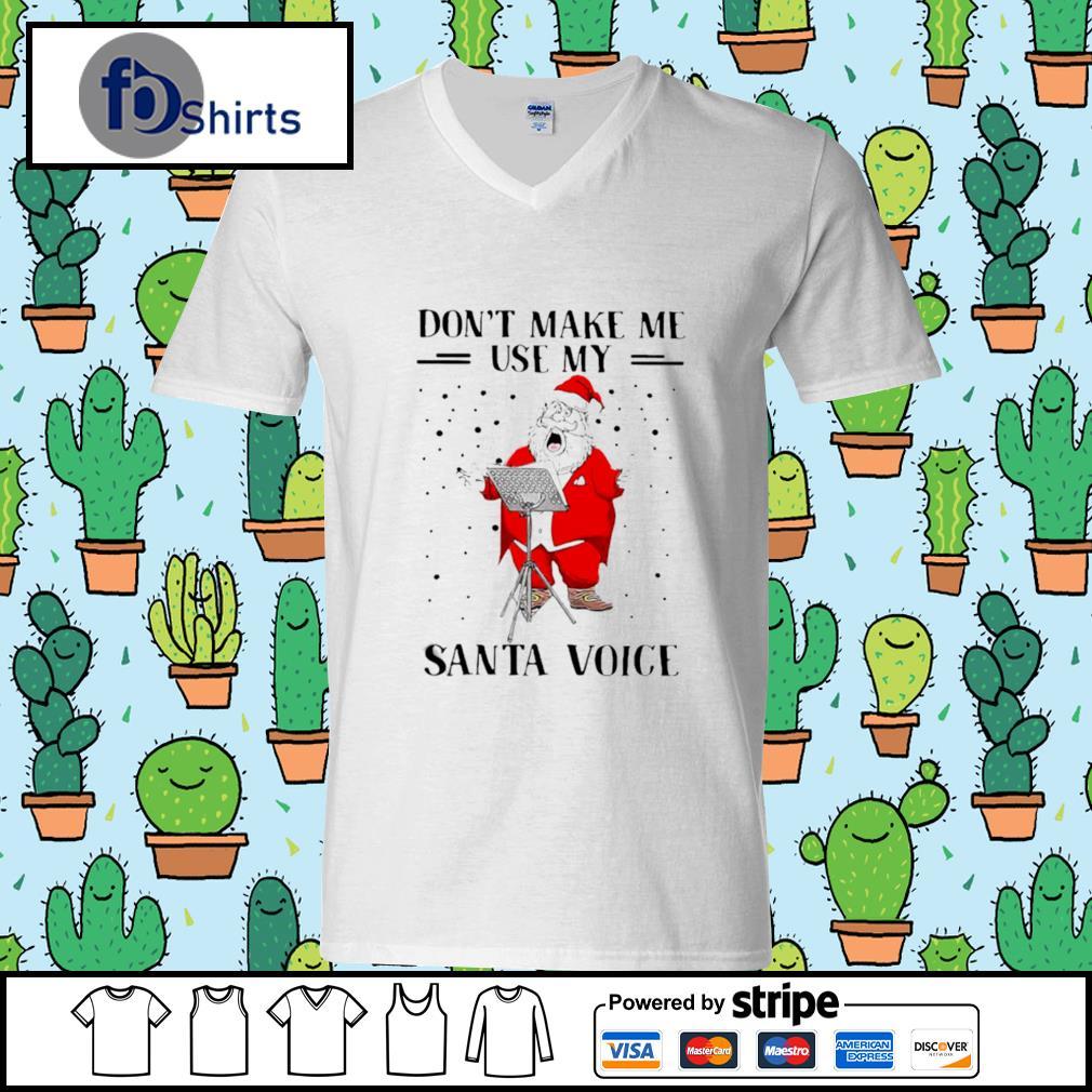Dont Make Me Use My Santa Voice s v-neck-t-shirt
